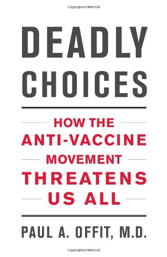 Deadly Choices: How the Anti-Vaccine Movement Threatens Us All*