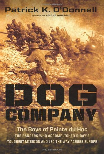 Dog Company: The Boys of Pointe du Hoc—the Rangers Who Accomplished D-Day's Toughest Mission and Led the Way across Europe