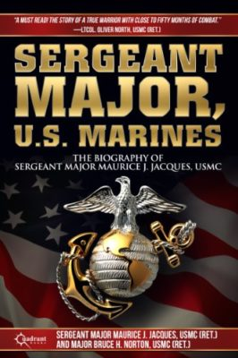 Sergeant Major, U.S. Marines: The Biography of Sergeant Major Maurice J. Jacques, USMC