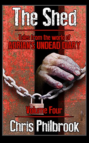 The Shed: Tales from the world of Adrian's Undead Diary Volume Four